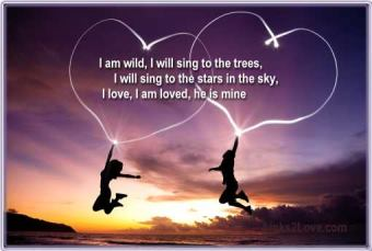 I will sing to the stars in the sky, I love, I am loved